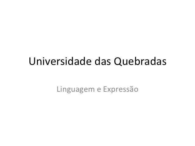 Universidade das Quebradas     Linguagem e Expressão