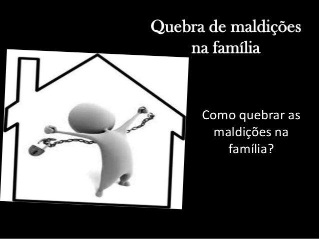 Quebra de maldições na família  Como quebrar as maldições na família?