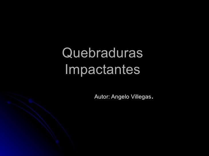 Quebraduras  Impactantes  Autor: Angelo Villegas .