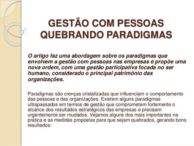 GESTÃO COM PESSOAS  QUEBRANDO PARADIGMAS  O artigo faz uma abordagem sobre os paradigmas que  envolvem a gestão com pessoa...