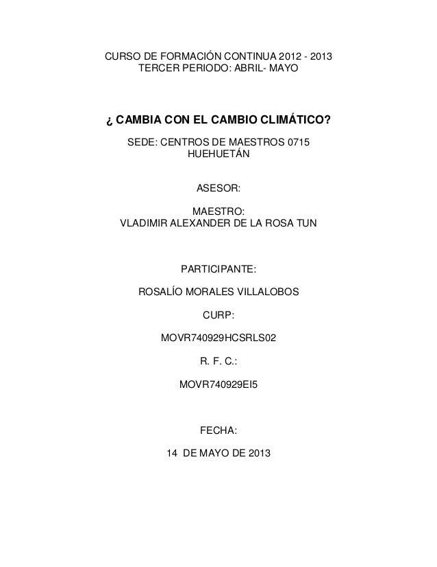 CURSO DE FORMACIÓN CONTINUA 2012 - 2013TERCER PERIODO: ABRIL- MAYO¿ CAMBIA CON EL CAMBIO CLIMÁTICO?SEDE: CENTROS DE MAESTR...