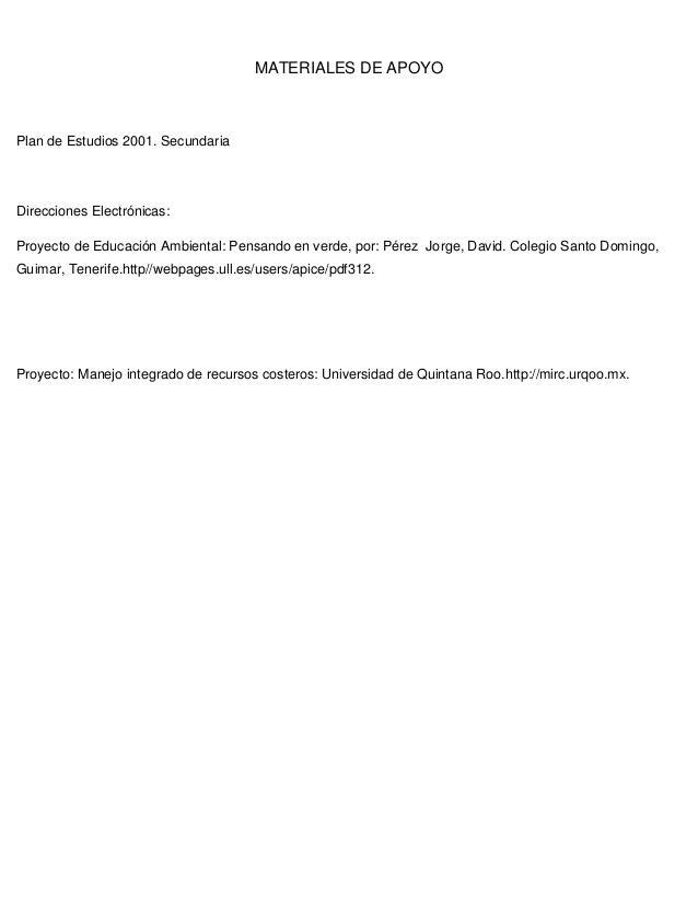MATERIALES DE APOYOPlan de Estudios 2001. SecundariaDirecciones Electrónicas:Proyecto de Educación Ambiental: Pensando en ...