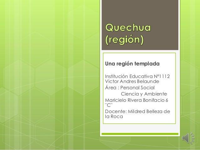 Una región templada Institución Educativa Nº1112 Victor Andres Belaunde Área : Personal Social Ciencia y Ambiente Mariciel...