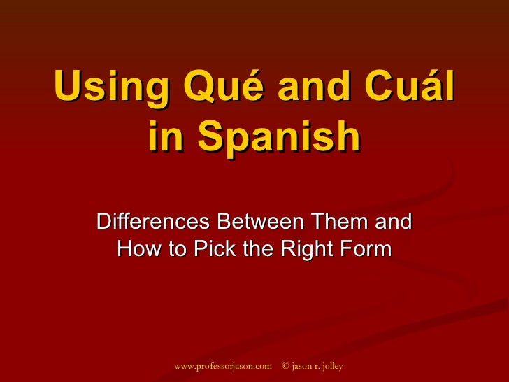 Using Qué and Cuál in Spanish Differences Between Them and How to Pick the Right Form www.professorjason.com  © jason r. j...