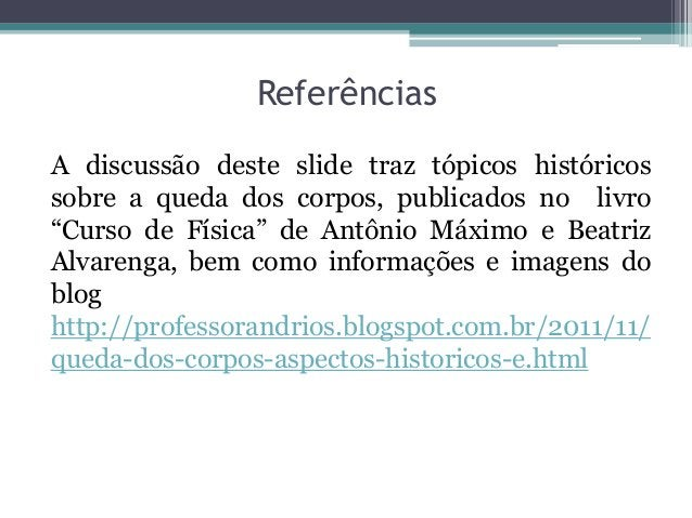 """ReferênciasA discussão deste slide traz tópicos históricossobre a queda dos corpos, publicados no livro""""Curso de Física"""" d..."""