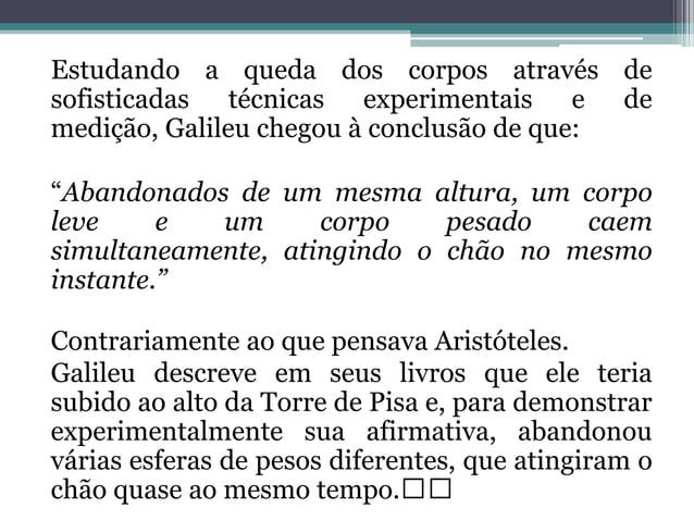 Estudando a queda dos corpos através desofisticadas técnicas experimentais e demedição, Galileu chegou à conclusão de que:...