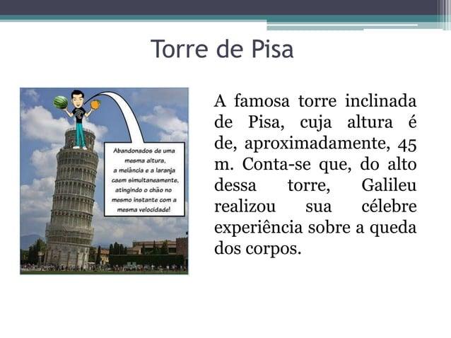 Torre de PisaA famosa torre inclinadade Pisa, cuja altura éde, aproximadamente, 45m. Conta-se que, do altodessa torre, Gal...