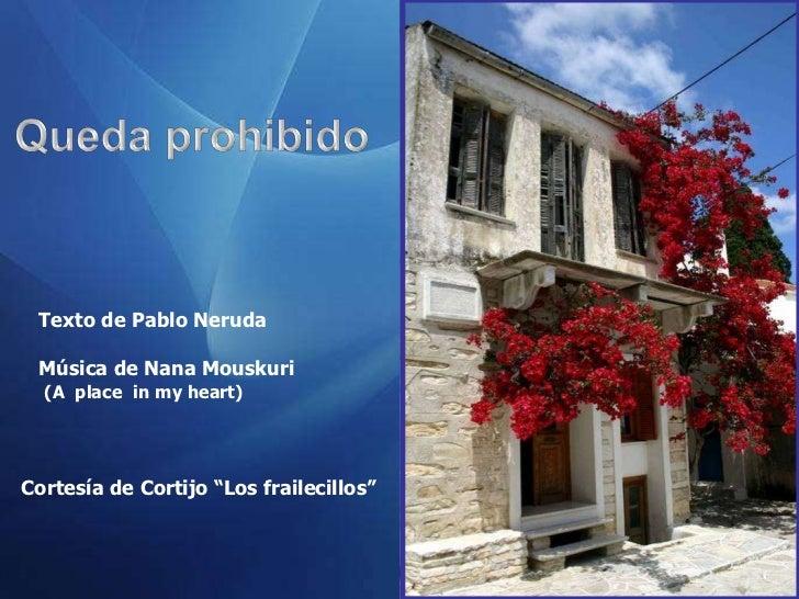 """Texto de Pablo Neruda Música de Nana Mouskuri  (A place in my heart)Cortesía de Cortijo """"Los frailecillos"""""""