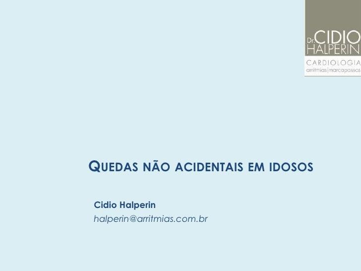 QUEDAS NÃO ACIDENTAIS EM IDOSOS  Cidio Halperin halperin@arritmias.com.br