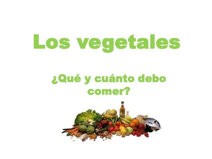 Los vegetales<br />¿Qué y cuánto debo comer?<br />