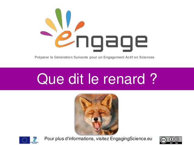 Pour plus d'informations, visitez EngagingScience.eu Que dit le renard ? Préparer la Génération Suivante pour un Engagemen...