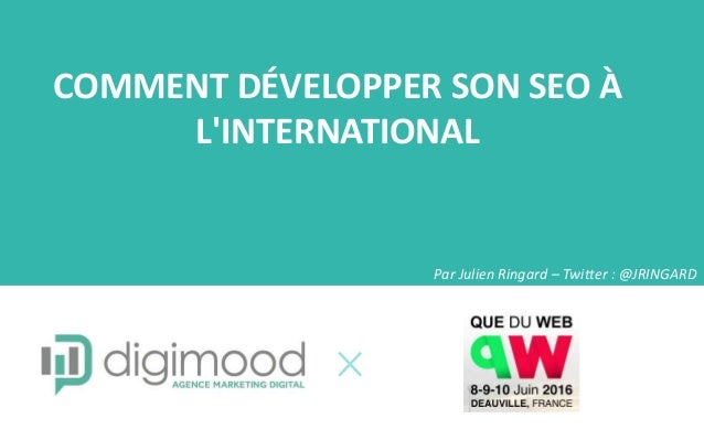 COMMENT DÉVELOPPER SON SEO À L'INTERNATIONAL Par Julien Ringard – Twitter : @JRINGARD