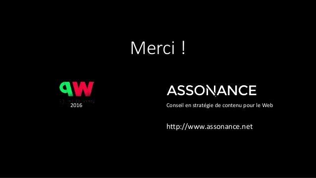 Merci ! 2016 Conseil en stratégie de contenu pour le Web http://www.assonance.net