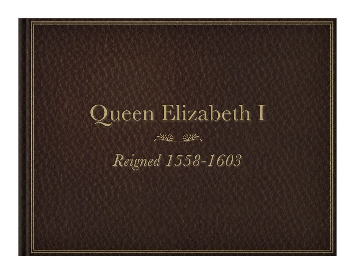 Queen Elizabeth I   Reigned 1558-1603