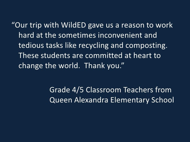 """""""Our trip with WildED gave us a reason to work  hard at the sometimes inconvenient and  tedious tasks like recycling and c..."""