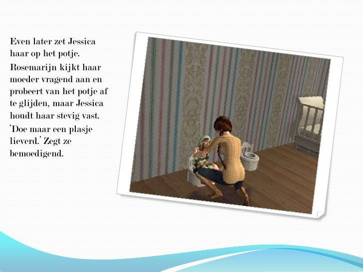 Even later zet Jessica haar op het potje.<br />Rosemarijn kijkt haar moeder vragend aan en probeert van het potje af te gl...