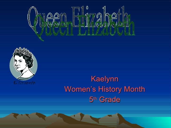Kaelynn Women's History Month 5 th  Grade Queen Elizabeth