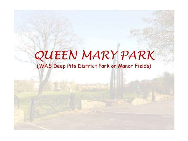 QUEEN MARY PARK (WAS Deep Pits District Park or Manor Fields)
