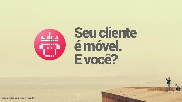 Seucliente émóvel. Evocê? www.queenmob.com.br