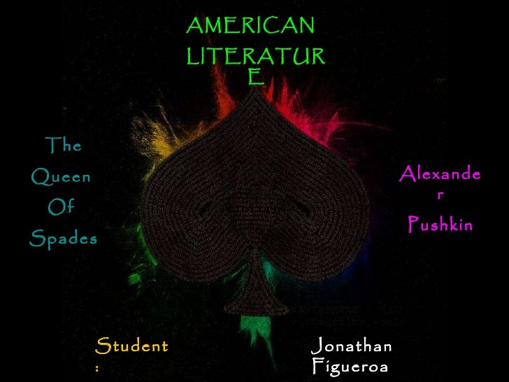 Jonathan  Figueroa Student : AMERICAN  LITERATURE Alexander Pushkin The Queen  Of  Spades