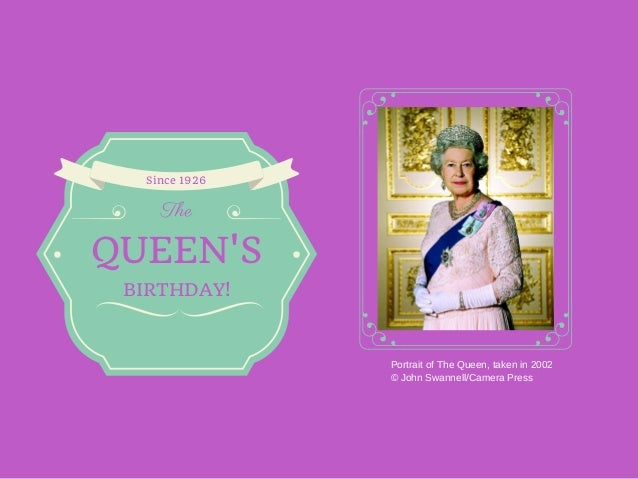 Portrait of The Queen, taken in 2002 © John Swannell/Camera Press QUEEN'S The Since 1926 BIRTHDAY!