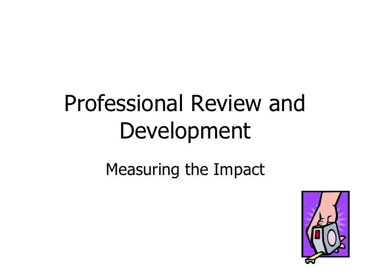 Professional Review and Development Measuring the Impact