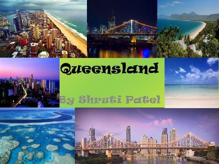 Queensland<br />By Shruti Patel <br />