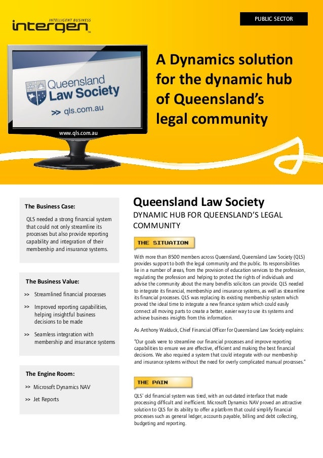 PUBLIC SECTOR  A Dynamics solution for the dynamic hub of Queensland's legal community www.qls.com.au  The Business Case: ...