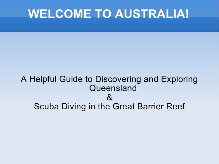 WELCOME TO AUSTRALIA! A Helpful Guide to Discovering and Exploring Queensland & Scuba Diving in the Great Barrier Reef