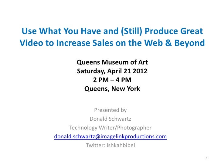 Use What You Have and (Still) Produce GreatVideo to Increase Sales on the Web & Beyond                Queens Museum of Art...