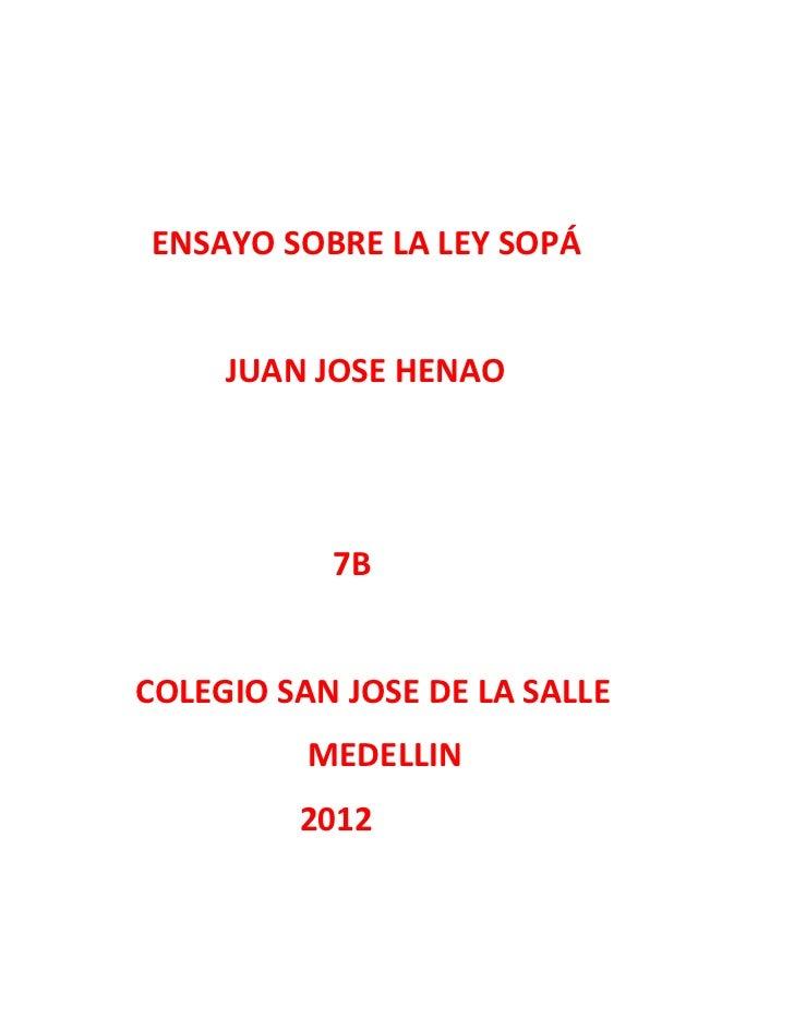 ENSAYO SOBRE LA LEY SOPÁ     JUAN JOSE HENAO           7BCOLEGIO SAN JOSE DE LA SALLE          MEDELLIN         2012