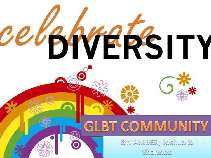 GLBT COMMUNITY<br />BY: AMBER, Joshua & Shannon<br />
