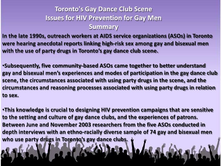 Toronto's Gay Dance Club Scene<br />Issues for HIV Prevention for Gay Men<br />Summary<br />In the late 1990s, outreach wo...