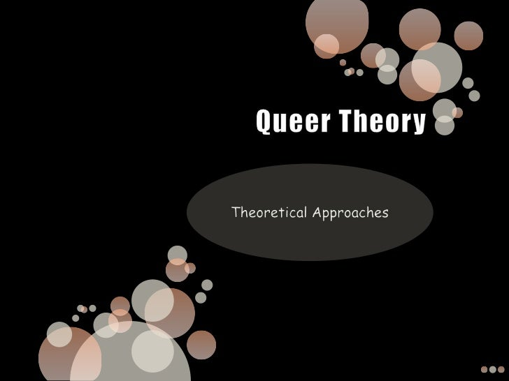 Like feminism, Queer Theory is apolitical and cultural project: one thatwants to change the world as well asanalyse it.Que...