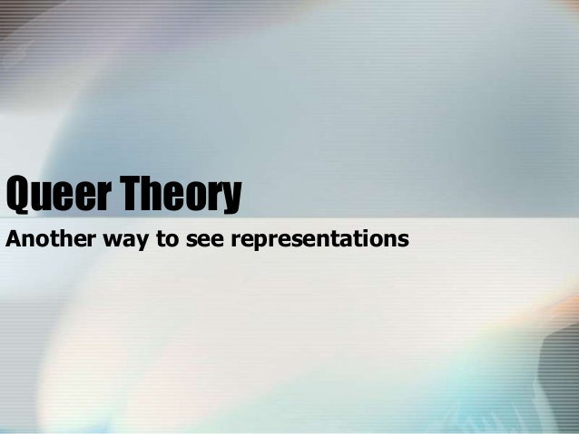 Queer Theory Another way to see representations