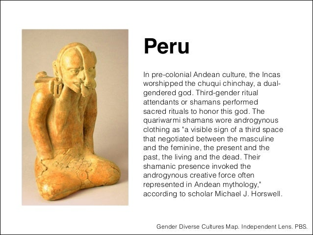 """Peru"""" ! In pre-colonial Andean culture, the Incas worshipped the chuqui chinchay, a dualgendered god. Third-gender ritual ..."""
