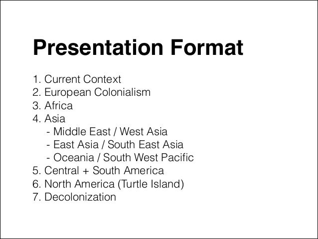 """Presentation Format"""" !  1. Current Context 2. European Colonialism 3. Africa 4. Asia - Middle East / West Asia - East Asia..."""