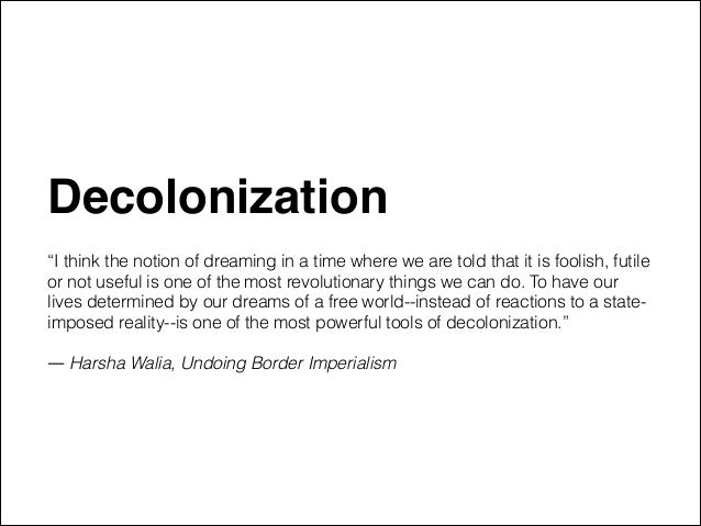 """Decolonization"""" ! """"I think the notion of dreaming in a time where we are told that it is foolish, futile or not useful is ..."""