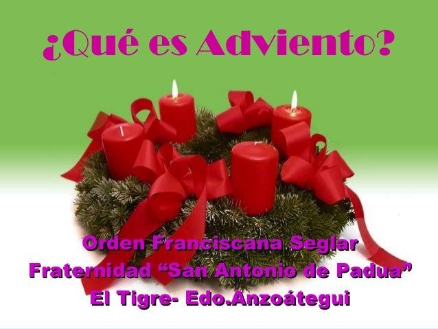 """1 ¿Qué es Adviento? Orden Franciscana SeglarOrden Franciscana Seglar Fraternidad """"San Antonio de Padua""""Fraternidad """"San An..."""