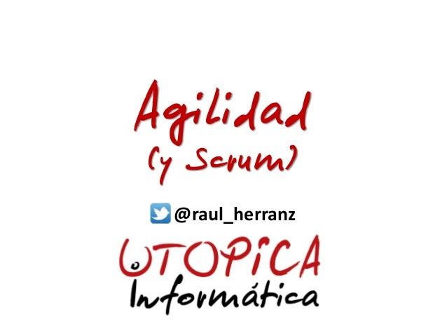 Agilidad (y Scrum) @raul_herranz