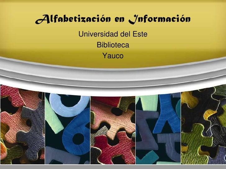 Alfabetización en Información<br />Universidad del Este <br />Biblioteca<br />Yauco<br />
