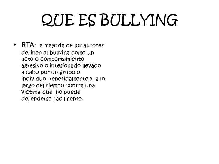 QUE ES BULLYING<br />RTA:la mayoria de los autores definen el bullying como un acto o comportamiento agresivo o intesionad...
