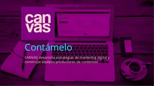 Contámelo CANVAS desarrolla estrategias de marketing digital y construye equipos productores de contenido.