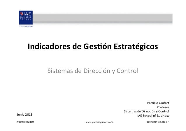 @patricioguitart   www.patricioguitart.com   pguitart@iae.edu.ar   Indicadores  de  Ges-ón  Estratégicos   S...