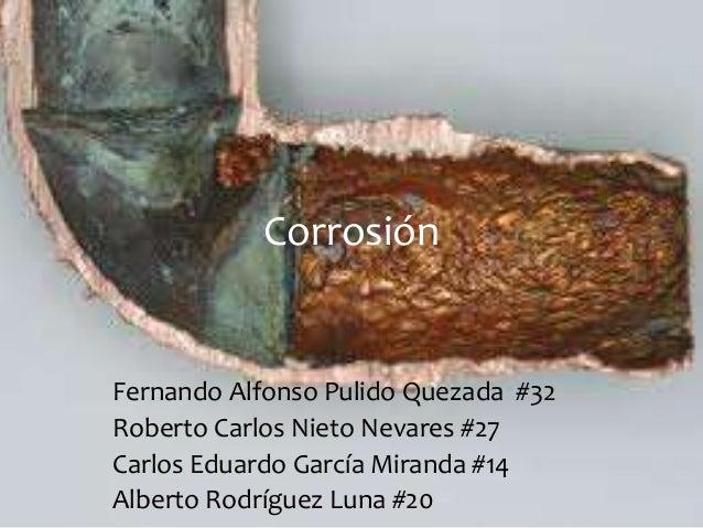 CorrosiónFernando Alfonso Pulido Quezada #32Roberto Carlos Nieto Nevares #27Carlos Eduardo García Miranda #14Alberto Rodrí...