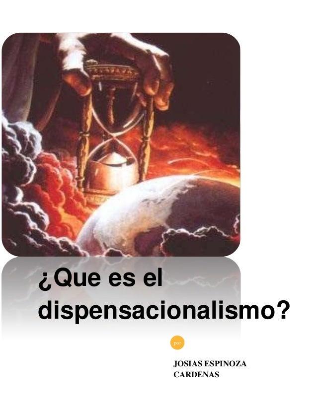 ¿Que es eldispensacionalismo?          por          JOSIAS ESPINOZA          CARDENAS