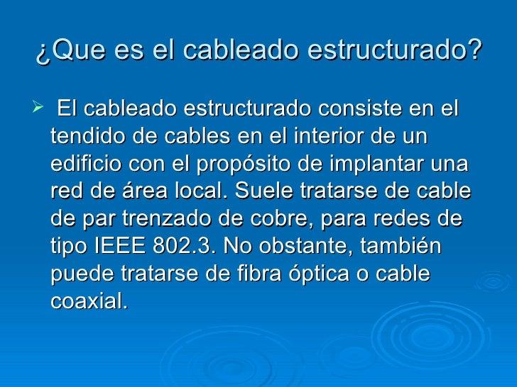 ¿Que es el cableado estructurado? <ul><li>El cableado estructurado consiste en el tendido de cables en el interior de un e...