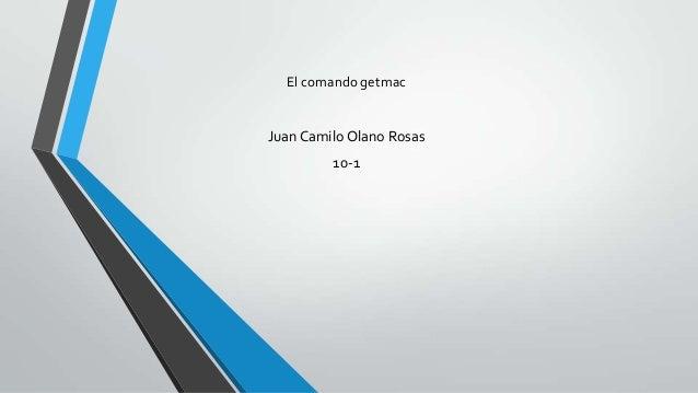 El comando getmac Juan Camilo Olano Rosas 10-1