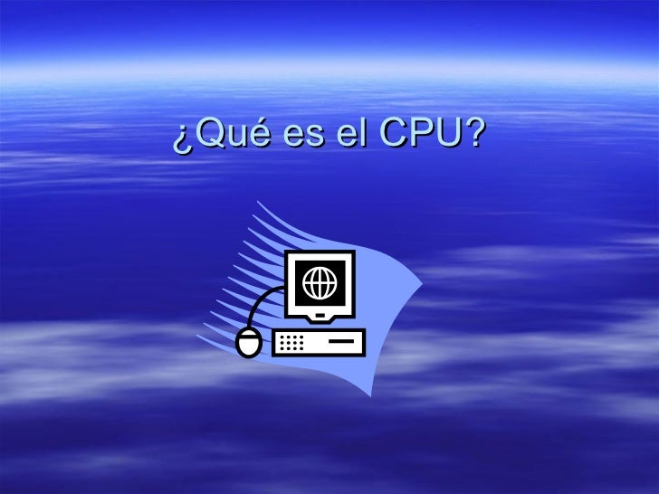 ¿Qué es el CPU?
