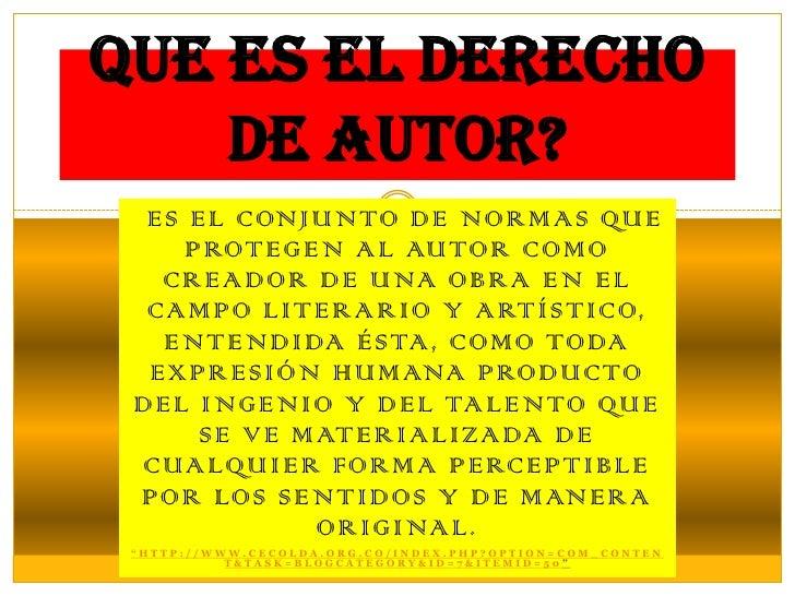 Que es el Derecho de Autor?<br />Es el conjunto de normas que protegen al autor como creador de una obra en el campo liter...